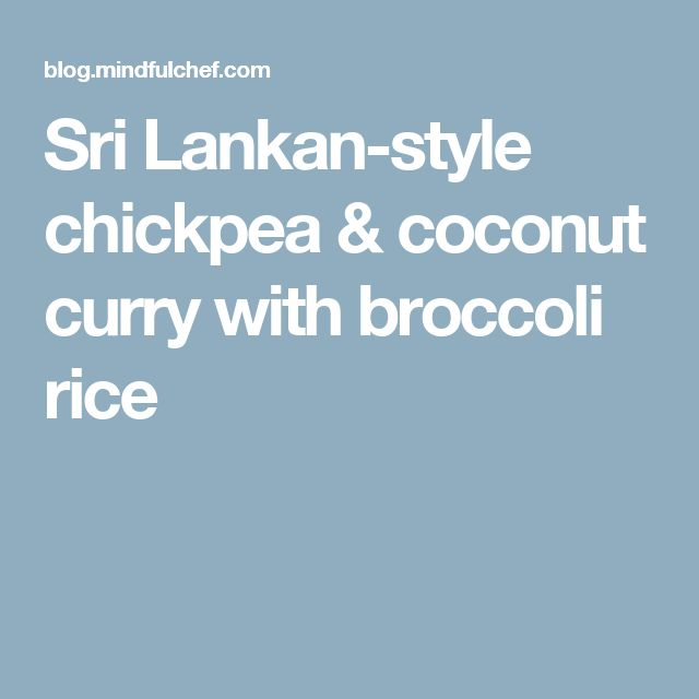 Sri Lankan-style chickpea & coconut curry with broccoli rice