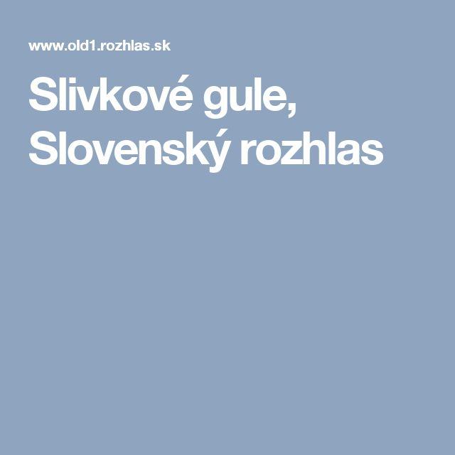 Slivkové gule, Slovenský rozhlas