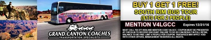 South Rim Bus Tour - Coupon Specifics: Buy one get one free coupon good for a Grand Canyon South Rim Bus Tour from Grand Canyon Coaches. $170 for 2 people. Includes hotel to hotel transportation. To redeem this coupon call (702) 577-9056 and mention the coupon code V4LGCC. Must present coupon upon check-in at Grand Canyon Coaches. Limit 2 people per coupon. May not be combined with other offers.