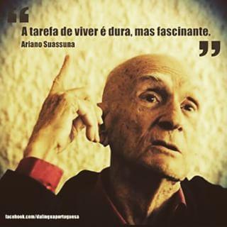 Ariano Suassuna, o senhor das prosas cheias de encantos culturais e verdades sociais.