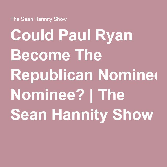Could Paul Ryan Become The Republican Nominee? | The Sean Hannity Show