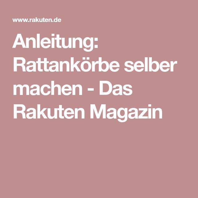 Anleitung: Rattankörbe selber machen - Das Rakuten Magazin