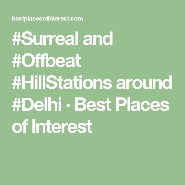#Surreal and #Offbeat #HillStations around #Delhi · Best Places of Interest