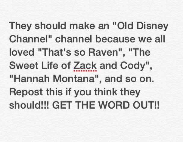 REPOST!!! YES!!! They should show a lot of the Old Disney Channel shows. Disney should make a channel that show older shows.