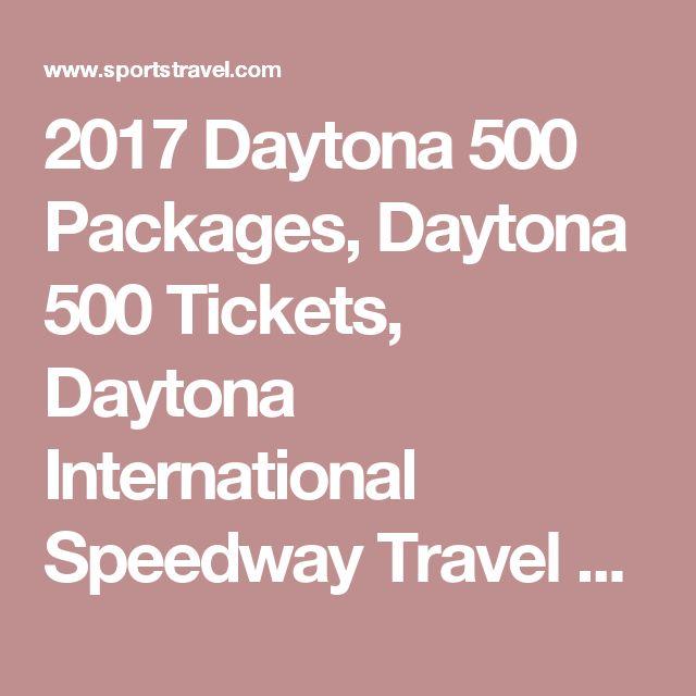 2017 Daytona 500 Packages, Daytona 500 Tickets, Daytona International Speedway Travel Package