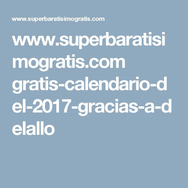 www.superbaratisimogratis.com gratis-calendario-del-2017-gracias-a-delallo