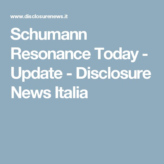 Schumann Resonance Today - Update - Disclosure News Italia
