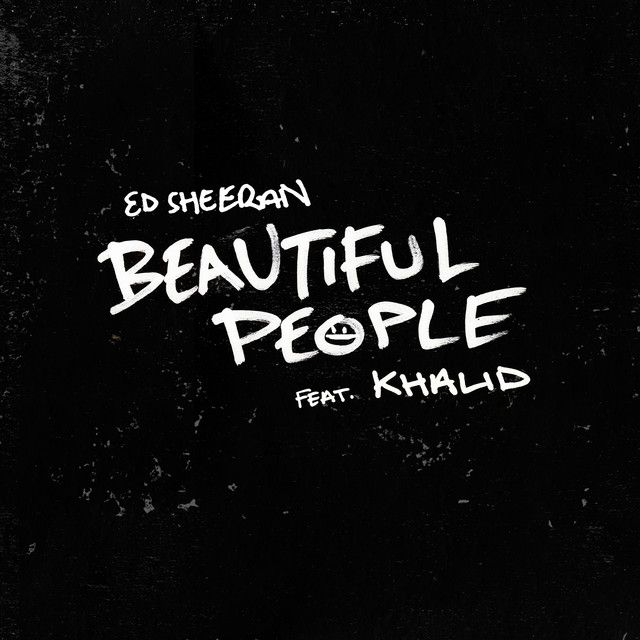 Beautiful People Feat Khalid A Song By Ed Sheeran Khalid On Spotify Aaaaaaaaaa Beautiful People Lyrics Ed Sheeran Lyrics Ed Sheeran
