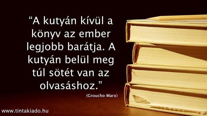 Groucho Marx gondolata az olvasásról. :) A kép forrása: TINTA Könyvkiadó # Facebook