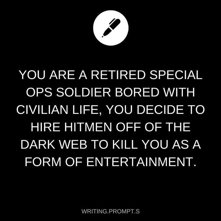 You are a retired special ops soldier bored with civilian life...