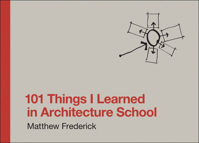 101 Things I Learned in Architecture School / Matthew Frederick