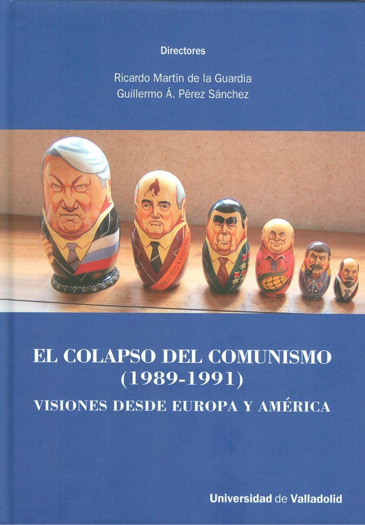 EL COLAPSO DEL COMUNISMO (1989-1991). VISIONES DESDE EUROPA Y AMÉRICA MARTIN DE LA GUARDIA, RICARDO - PEREZ SANCHEZ, GUILLERMO ANGEL +info: (pinchando foto se accede a la página de EdUVa)