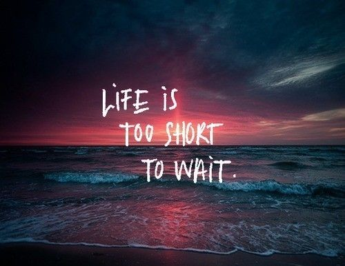 Life QUOTE :    Life is too short to wait.  - #Life https://quotestime.net/life-quotes-life-is-too-short-to-wait/