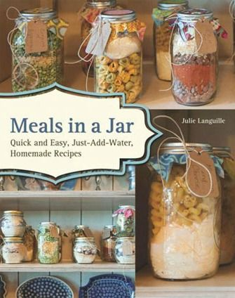 Meals in a Jar: Quick and Easy, Just-Add-Water, Homemade Recipes - great for delivering meals to new mums!