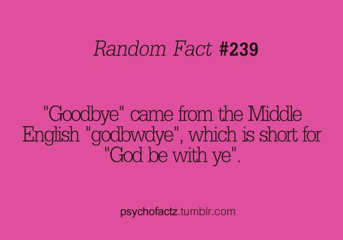 More Facts on Psychofacts:)  http://www.psychofactz.com/page/11#: With God, Middle English, Friends Angel, Books Quotes, Goodbi Parties, Words Goodbi, Random Facts, Book Quotes, You'R Awesome