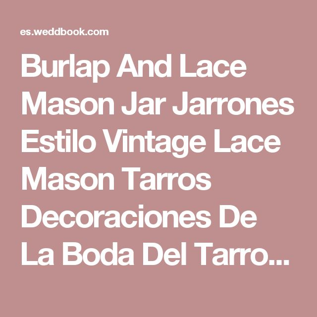 Burlap And Lace Mason Jar Jarrones Estilo Vintage Lace Mason Tarros Decoraciones De La Boda Del Tarro De Albañil Decoración Rust #2049120 - Weddbook