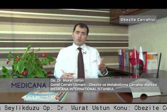 Medicana Beylikdüzü Op. Dr. Murat Üstün Konu: Obezite Cerrahisi