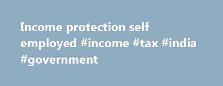Income protection self employed #income #tax #india #government http://incom.remmont.com/income-protection-self-employed-income-tax-india-government/  #income protection self employed # Policy comparisons for the self-employed Income protection insurance is often ignored by the self-employed and small business owners. Self-employed people typically place other policies ahead of income protection, such as public liability cover, products liability, professional indemnity, general property…