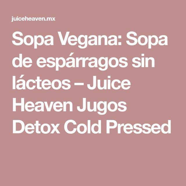 Sopa Vegana: Sopa de espárragos sin lácteos – Juice Heaven Jugos Detox Cold Pressed