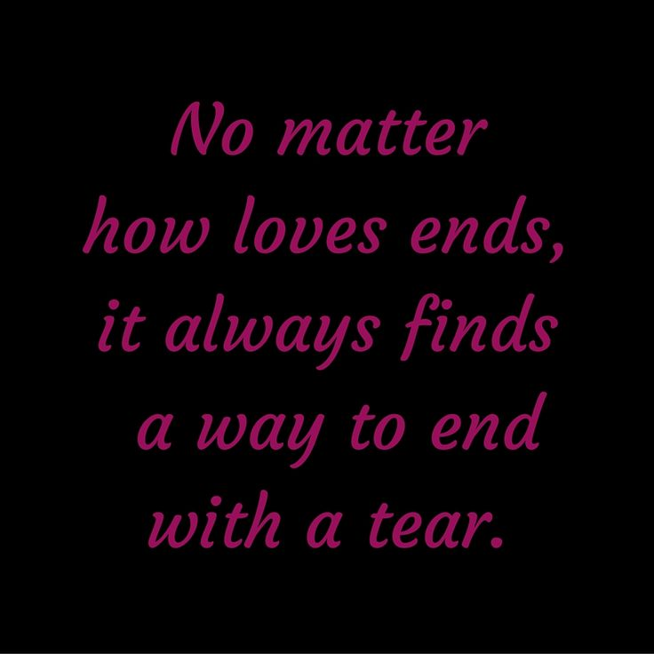 No matter how loves ends, it always finds a way to end with a tear. #QuotesYouLove #QuoteOfTheDay #FeelingSad #Sad #QuotesOnFeelingSad #FeelingSadQuotes #SadQuotes #QuotesonSadness  Visit our website  for text status wallpapers.  www.quotesulove.com