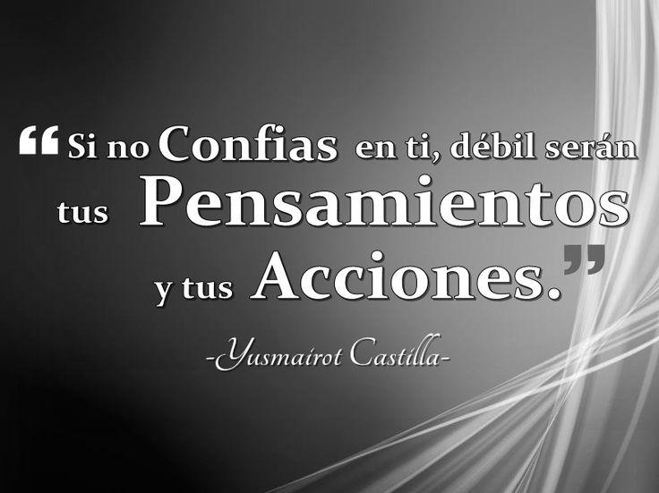 """""""Si no Confias en ti, débil serán tus Pensamientos y tus Acciones"""". -Yusmairot Castilla-"""