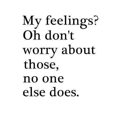 Nobody worries about my feelings so now it's time for me to not care about anyone elses.