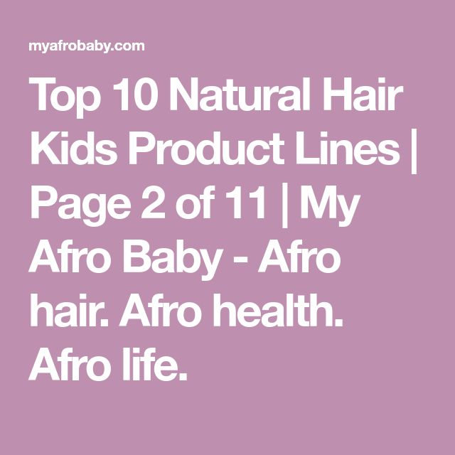 Top 10 Natural Hair Kids Product Lines   Page 2 of 11   My Afro Baby - Afro hair. Afro health. Afro life.