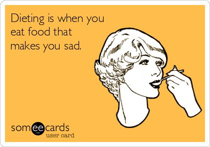 Dieting is when you eat food that makes you sad.   Confession Ecard   someecards.com
