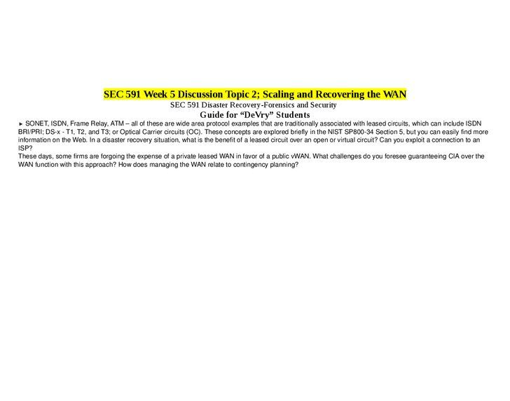 SEC 591 Week 5 Discussion Topic 2; Scaling and Recovering the WAN ► SONET, ISDN, Frame Relay, ATM – all of these are wide area protocol examples…