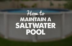 Saltwater Above Ground Pool – Maintenance Tips