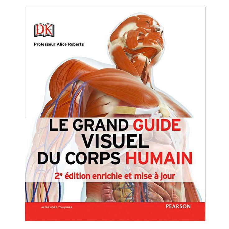 Le Grand Guide visuel du corps humain / dir. Alice Roberts. 2e édition. Pearson, 2016 Lilliad Cote 611 ROB