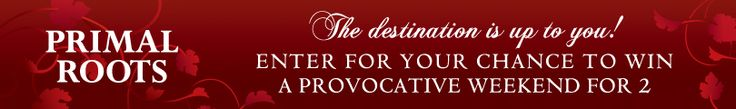 I just entered The Primal Roots Provocative Weekend Sweepstakes! Enter by September 30, 2013 for a chance to win today!