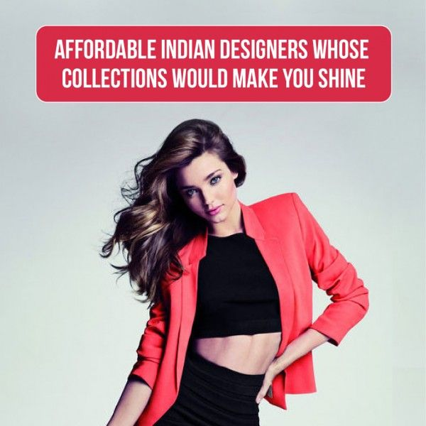 affordable indian designers whose collections you would love.