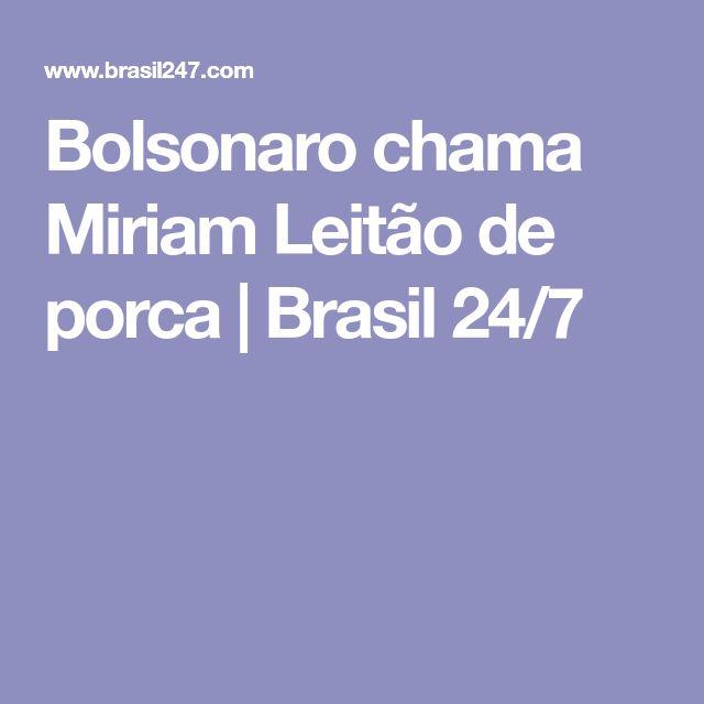 Bolsonaro chama Miriam Leitão de porca | Brasil 24/7