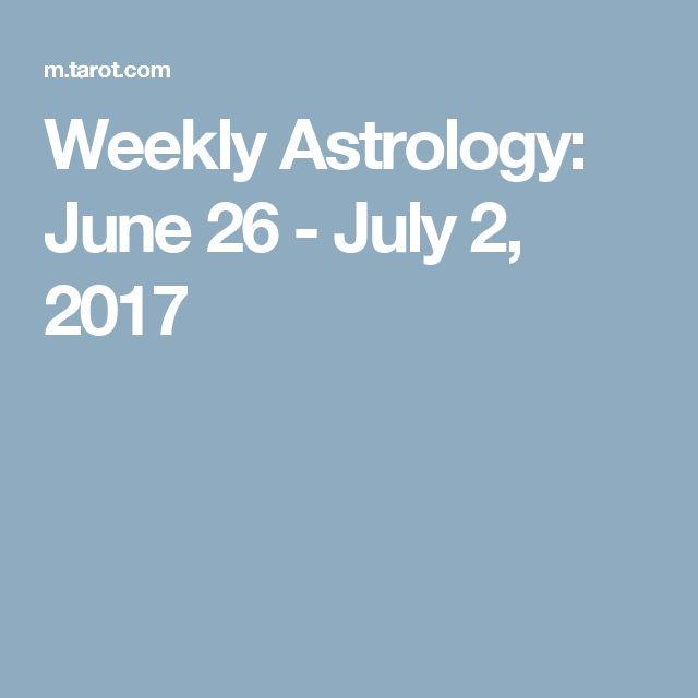 Weekly Astrology: June 26 - July 2, 2017