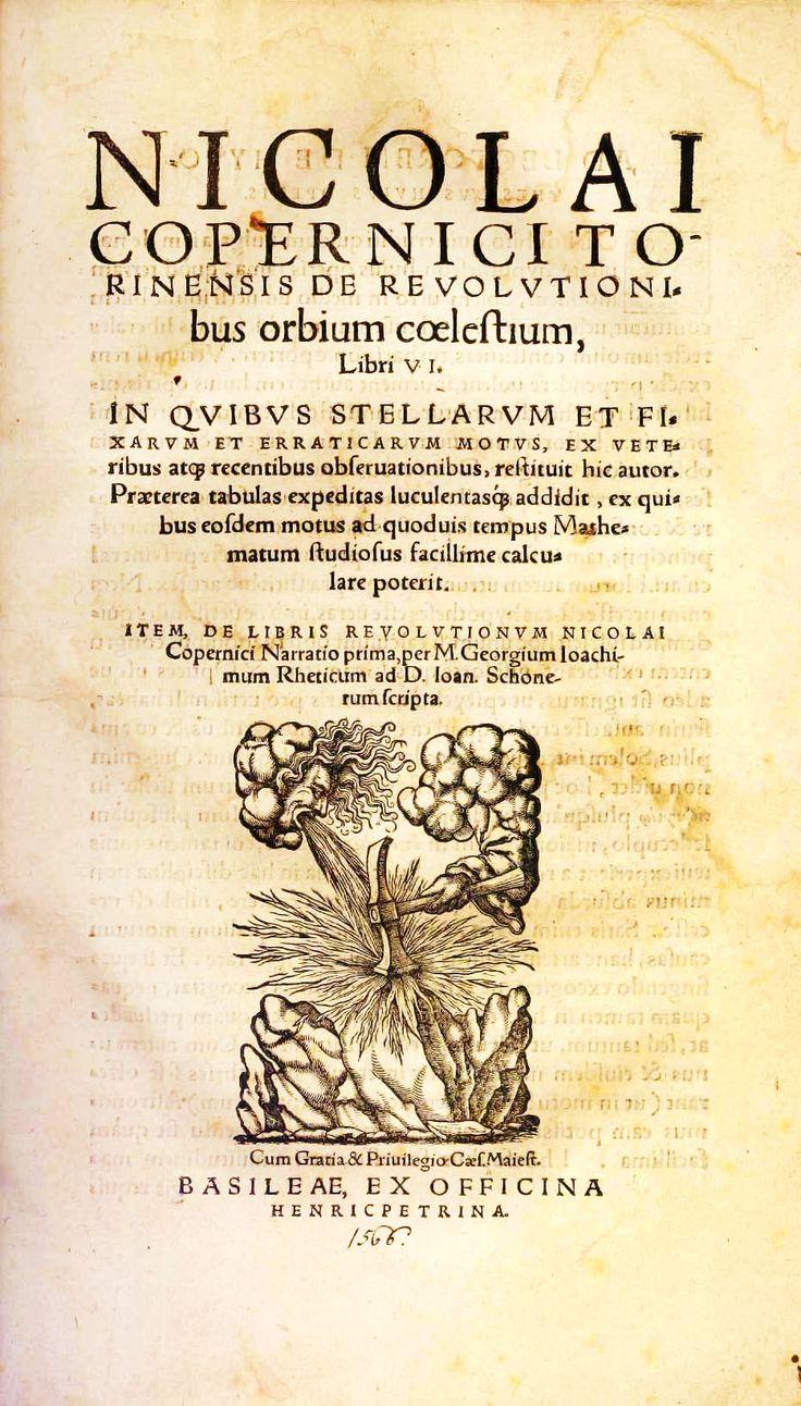 """""""SOBRE LOS GIROS DE LOS ORBES CELESTES"""", De revolutionibus erbium coelestium. NICOLÁS COPÉRNICO. Escrita en 1506, terminada en 1531 y publicada en 1543. Presenta una discusión completa de un modelo heliocéntrico del universo de un modo muy parecido al que Ptolomeo, en su Almagesto, había presentado su modelo geocéntrico en el siglo II d. C. Así, movió el heliocentrismo, de la especulación filosófica, a la astronomía geométrica predictiva. Anexado a la lista de libros prohibidos por la…"""