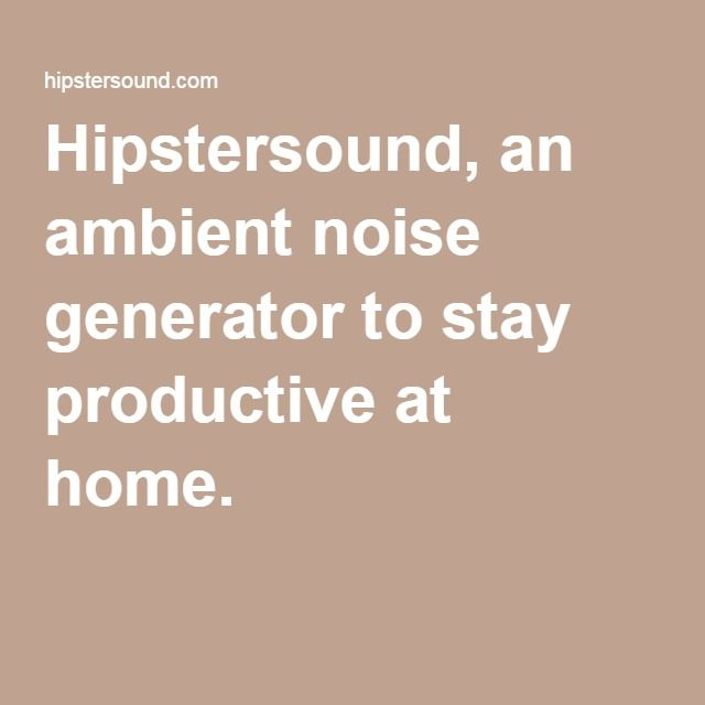 Hipstersound, an ambient noise generator to stay productive at home.