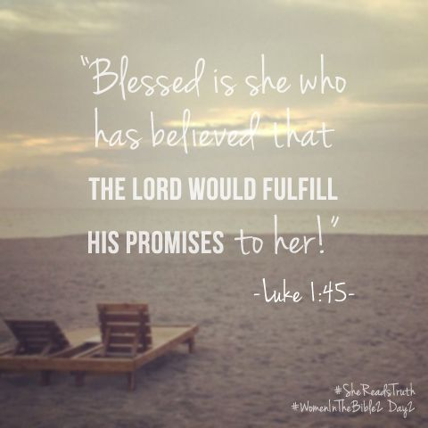 Blessed is she who has believed that the Lord would fulfill His promises to her - Luke 1:45