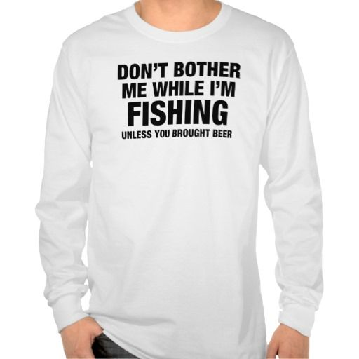 Don't Bother Me While I'm Fishing FUNNY tshirt  #fishing #beer