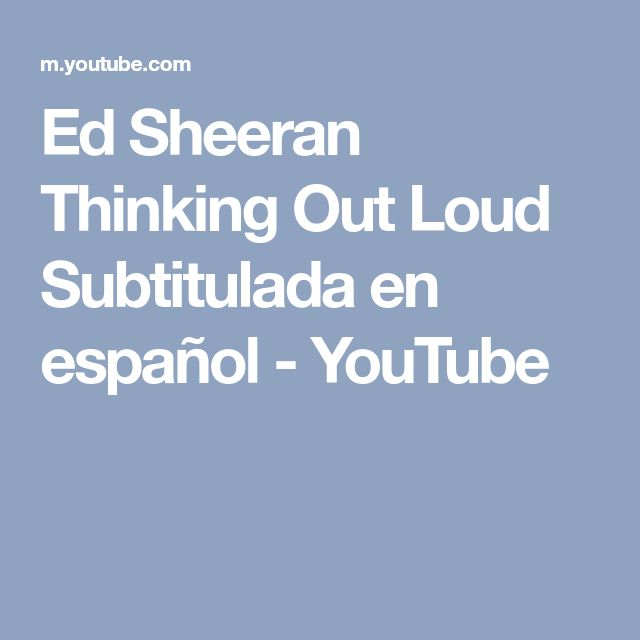 Ed Sheeran Thinking Out Loud Subtitulada en español - YouTube