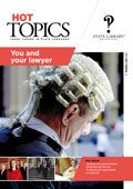 Hot Topics 78: You and your lawyer    Having a legal problem can be intimidating. This issue will help you to understand the role of lawyers, and the help provided by organisations in the legal services sector. It includes practical information about how to work with a lawyer, lawyers duties, ethics, costs and complaints.