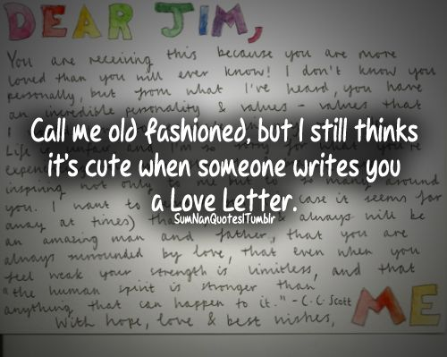Call me old fashioned, but I still thinks it's cute when someone writes you a love letter.