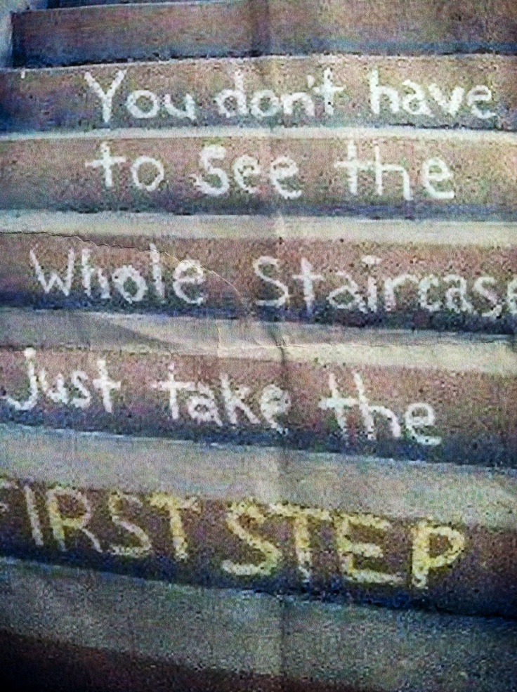 """First Step To Success: """"You Don't Have To See The Whole Staircase, Just Take The"""
