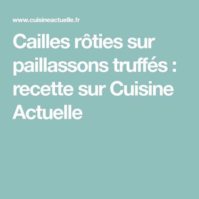 Cailles rôties sur paillassons truffés : recette sur Cuisine Actuelle