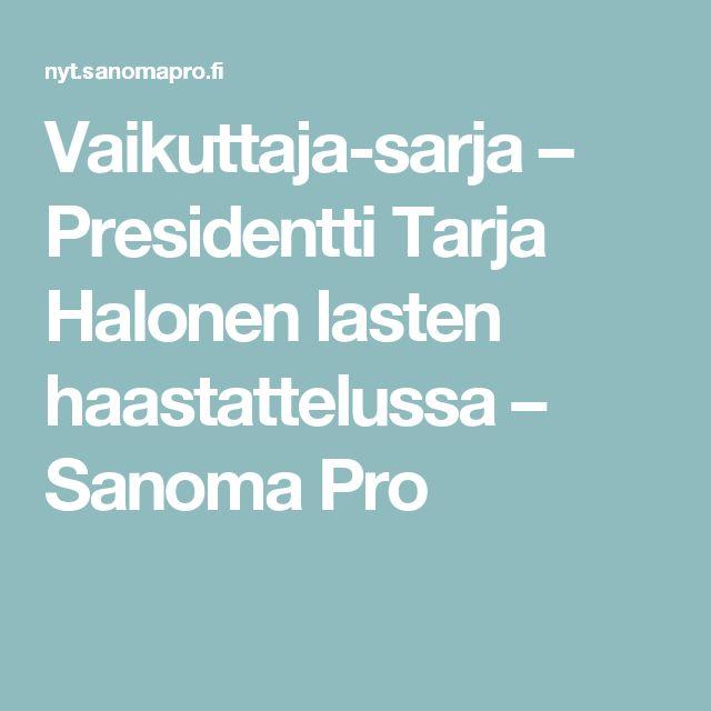 Vaikuttaja-sarja – Presidentti Tarja Halonen lasten haastattelussa – Sanoma Pro