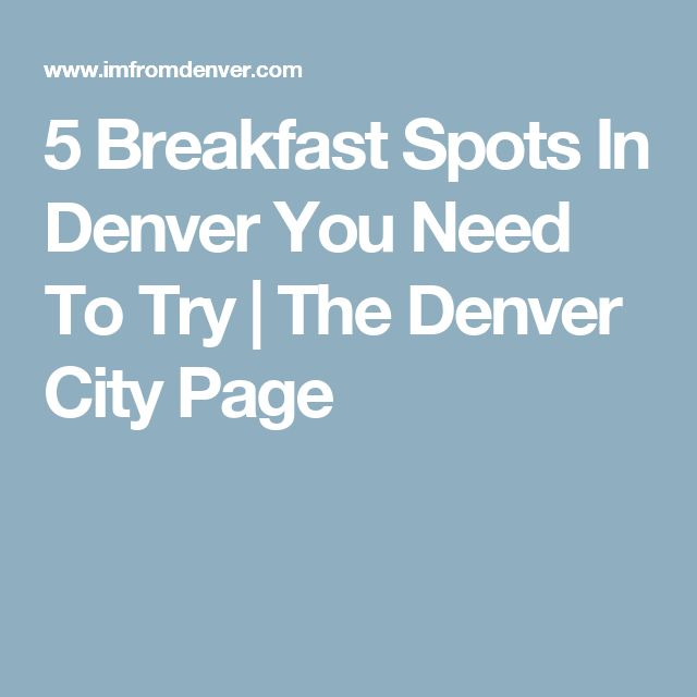 5 Breakfast Spots In Denver You Need To Try | The Denver City Page