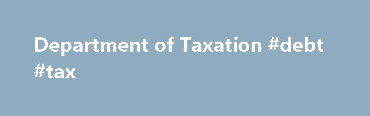 Department of Taxation #debt #tax http://sudan.remmont.com/department-of-taxation-debt-tax/  # Electronically file General Excise, Transient Accommodations, Use Tax, and Rental Motor Vehicle Tax If your adjusted gross income was $64,000 or less, you will find one or more free software options only available through Free File at IRS.gov. What s New Tax Announcement 2017-05 May 30, 2017Schedule GE (Form G-45/G-49) and Form G-75 required with periodic and annual general excise tax filings This…