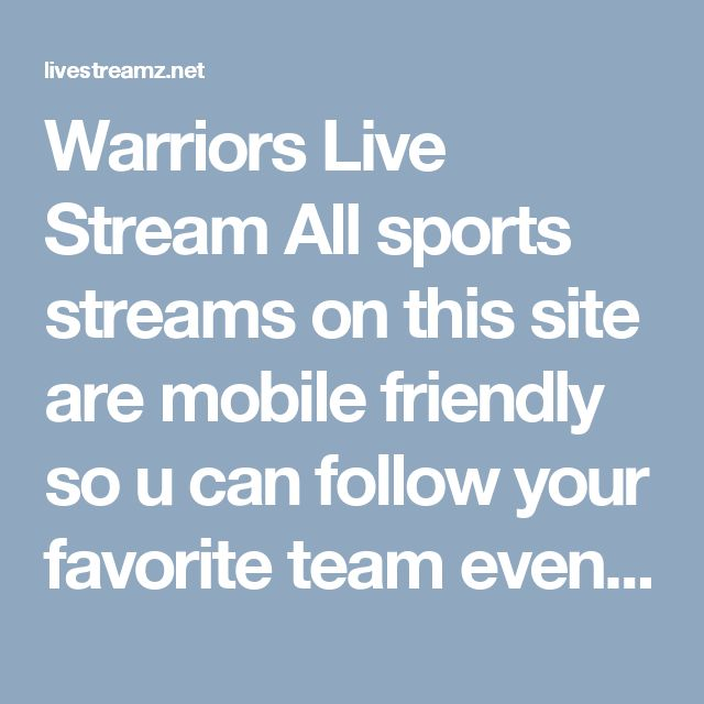 Warriors Live Stream All sports streams on this site are mobile friendly so u can follow your favorite team even if your on the road with your iphone or android. http://livestreamz.net/warriors-stream/ #Nuggets_live_stream #Timberwolves_live_stream #Thunder_live_stream #Trail_Blazers_live_stream #Warriors_live_stream #Clippers_live_stream #Lakers_live_stream #Mavericks_live_stream