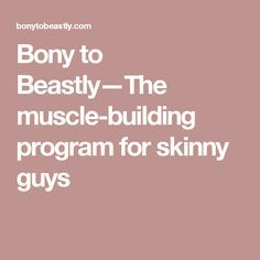 Bony to Beastly—The muscle-building program for skinny guys
