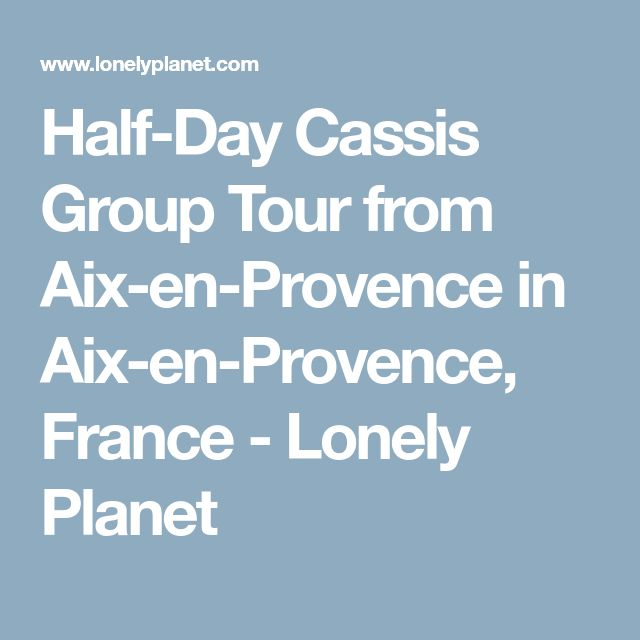Half-Day Cassis Group Tour from Aix-en-Provence in Aix-en-Provence, France - Lonely Planet